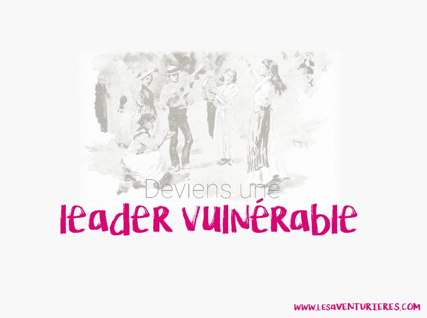 Deviens une leader vulnérable
