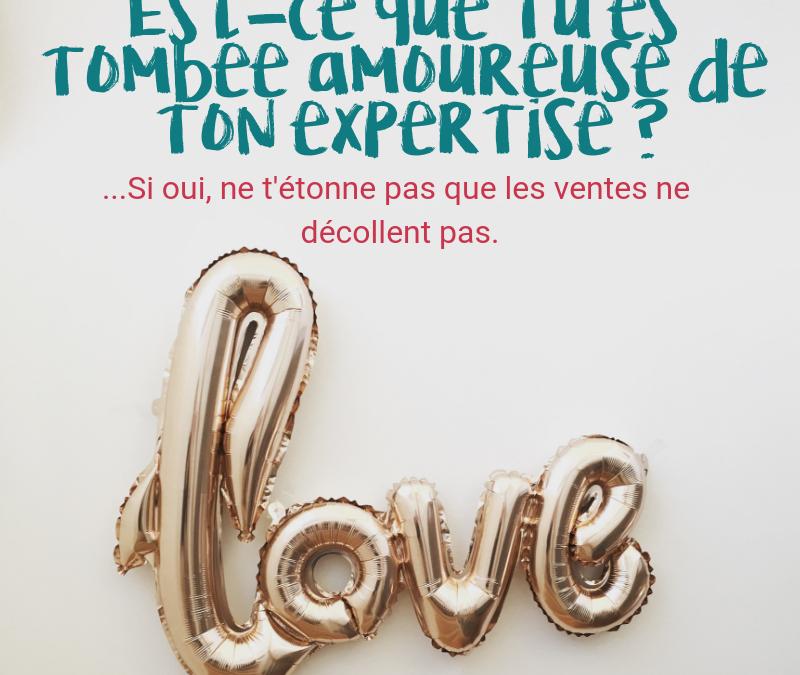 Est-ce que tu es tombée amoureuse de ton expertise ? …