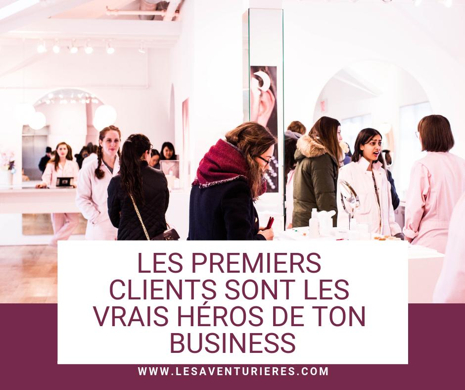 Les premiers clients sont les vrais héros de ton business