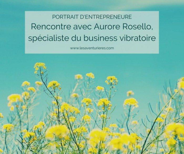 Portrait d'entrepreneure : Rencontre avec Aurore, spécialiste du business vibratoire