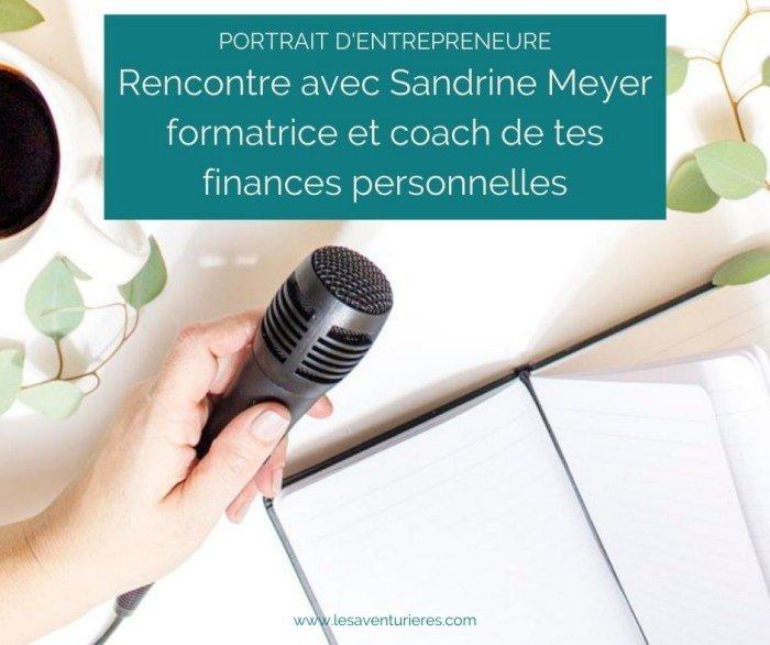 Portrait d'entrepreneure #9 : Rencontre avec Sandrine Meyer, formatrice et coach de tes finances personnelles
