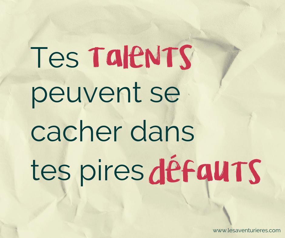 Les talents que tu ne reconnais pas deviennent des défauts