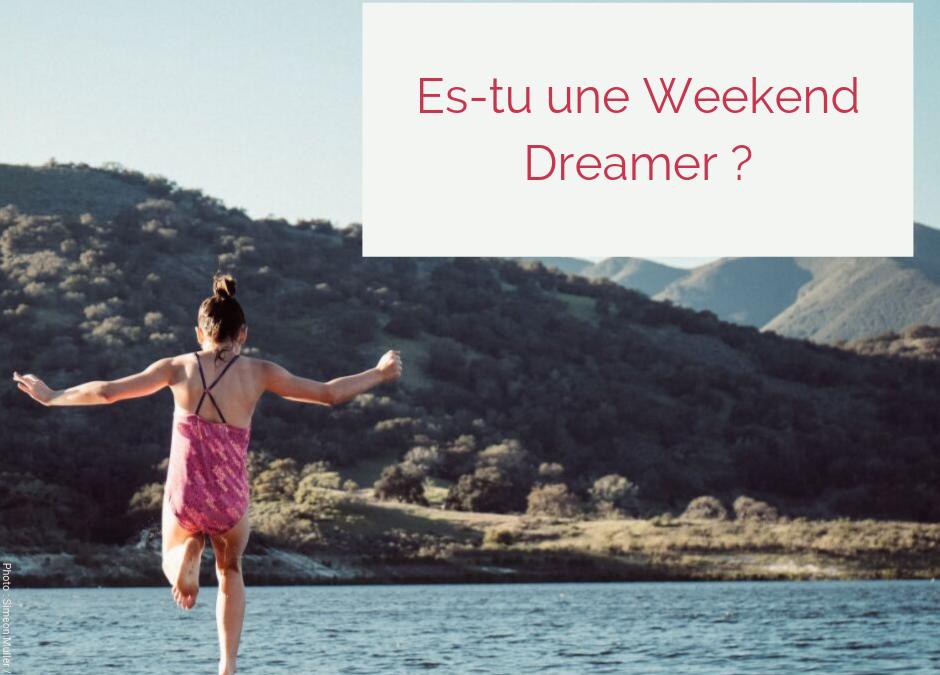 Es-tu une Weekend Dreamer ?
