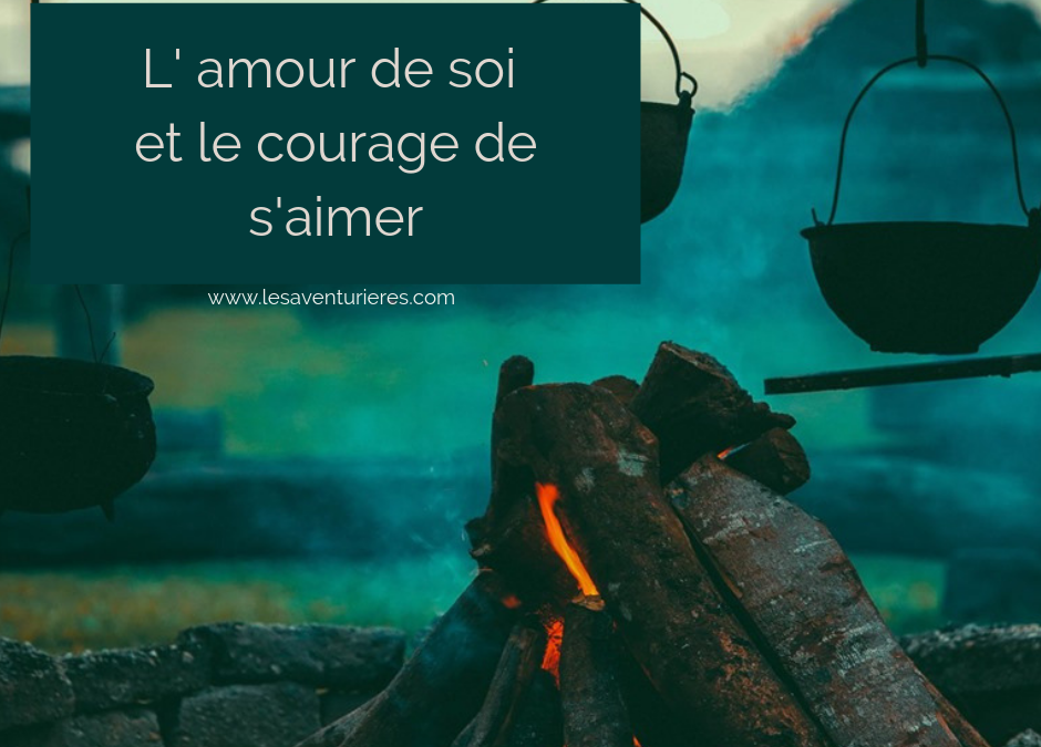 L' amour de soi et le courage de s'aimer