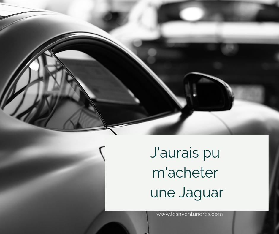 J'aurais pu m'acheter une Jaguar