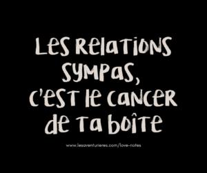 Les relations sympas, c'est le cancer de ta boîte