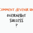 Comment devenir un 'overnight success' ?